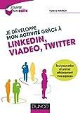 Je développe mon activité grâce à LinkedIn, Viadeo et Twitter - Tout pour créer et animer efficacement mes espaces