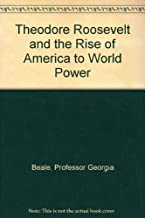 Theodore Roosevelt and the Rise of America to World Power