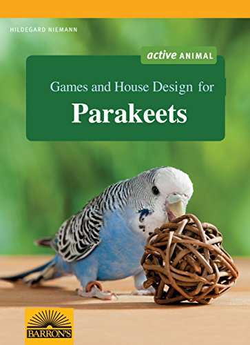 Games and House Design for Parakeets (Games and House Design for Pets Series)