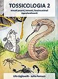 Tossicologia. Metalli pesanti, solventi, tossine animali. Approfondimenti (Vol. 2)