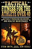 Tactical Fitness For the Athlete Over 40: Actively Pursuing Recovery and Healthy Maintenance