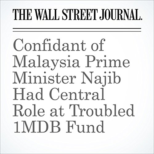 Confidant of Malaysia Prime Minister Najib Had Central Role at Troubled 1MDB Fund audiobook cover art