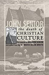 The Death of Christian Culture by John Senior