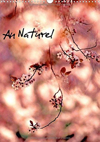 Au Naturel (Calendrier mural 2017 DIN A3 vertical): Photographies sur la nature (Calendrier mensuel, 14 Pages ) (Calvendo Nature)
