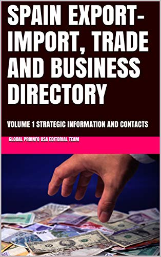 SPAIN EXPORT-IMPORT, TRADE AND BUSINESS DIRECTORY: VOLUME 1 STRATEGIC INFORMATION AND CONTACTS (World Export-Import Opportunities Library Book 100) (English Edition)