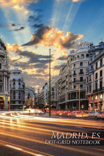 Madrid, ES Dot-Grid Notebook: 150 page SketchBook ScrapBook Notebook: Volume 9 (Business 150 Dot-Grid) [Idioma Inglés]