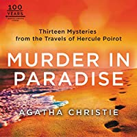 Murder in Paradise: Thirteen Mysteries from the Travels of Hercule Poirot (The Hercule Poirot Mysteries)