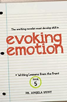 Evoking Emotion (Writing Lessons from the Front Book 5) by [Angela Hunt]