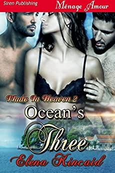 Ocean's Three [Made In Heaven 2] (Siren Publishing Menage Amour) by [Elena Kincaid]