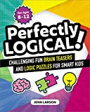 Perfectly Logical!: Challenging Fun Brain Teasers and Logic Puzzles for Smart Kids
