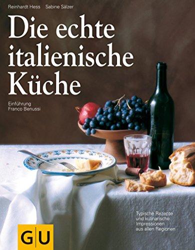Die echte italienische Küche: Typische Rezepte und kulinarische Impressionen aus...