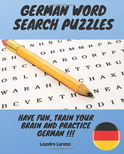 German Word Search Puzzles: Have Fun, Practice German and Train your Brain!!! (Word Search Puzzles: Have Fun, Practice Foreign Languages and Train your Brain !!!)