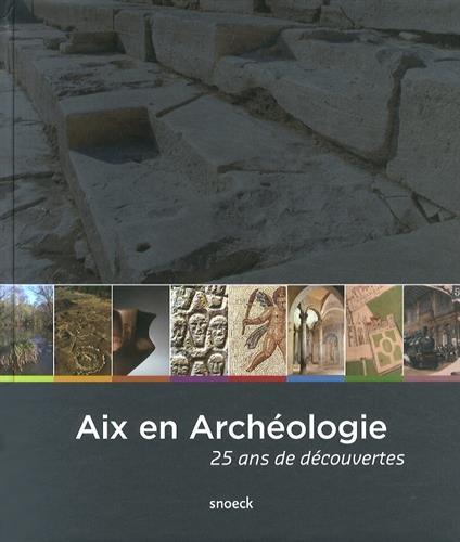 Aix en archéologie : 25 ans de découvertes