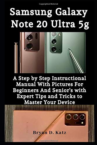 SAMSUNG GALAXY NOTE 20 ULTRA 5G USER GUIDE: A Step By Step Instructional Manual with Pictures for Beginners and Senior's with Expert Tips and Tricks to Master Your Device