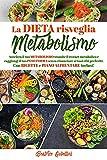 la dieta risveglia metabolismo: accelera il tuo metabolismo tramite il restart metabolico e raggiungi il tuo peso forma senza rinunciare ai tuoi cibi preferiti. con ricette e piano alimentare inclusi