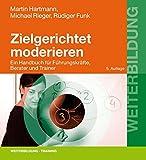 Zielgerichtet moderieren: Ein Handbuch für Führungskräfte