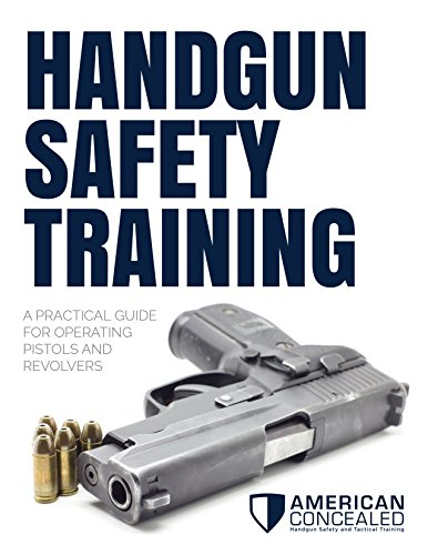 Handgun Safety Training: A Practical Guide for Operating Pistols and Revolvers (English Edition)