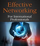 Networking effectively for international professionals in this book.