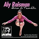 Aly Raisman: Born to Tumble: GymnStars, Volume 9 - Miranda Marshak