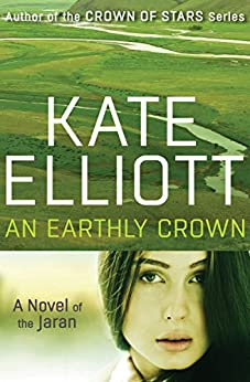 An Earthly Crown (The Novels of the Jaran Book 2) by [Kate Elliott]
