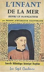 L'Infant de la mer - Henri le navigateur de Philippe d' Estailleur Chanteraine