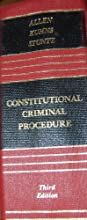 Constitutional Criminal Procedure: An Examination of the Fourth, Fifth, and Sixth Amendments, and Related Areas