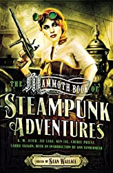The Mammoth Book of Steampunk Adventures, edited by Sean Wallace