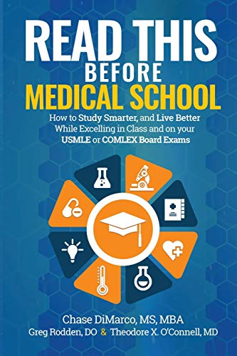 Read This Before Medical School: How to Study Smarter and Live Better While Excelling in Class and on your USMLE or COMLEX Board Exams