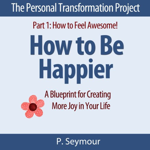 How to Be Happier: A Blueprint for Creating More Joy in Your Life cover art