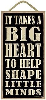 """SJT ENTERPRISES, INC. It Takes a Big Heart to Help Shape Little Minds 5"""" x 10"""" Wood Sign Plaque (SJT94211)"""