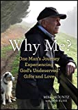 Why Me?: One Man's Journey Experiencing God's Undeserved Gifts and Love
