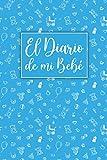 El Diario De Mi Bebé: Registre los Pañales, las Actividades, el Sueño, la Alimentación y los Suministros Necesarios. Ideal para Nuevos Padres o Niñeras