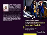 Introduction to Linguistics : Science of Learning English: Secrets to learn any Language faster (English Edition)