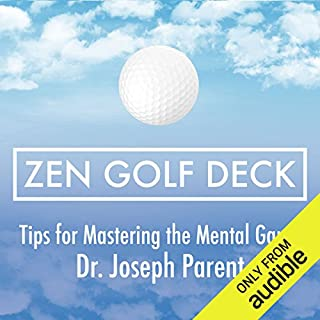 Zen Golf Deck     Tips for Mastering the Mental Game              Written by:                                                                                                                                 Dr. Joseph Parent                               Narrated by:                                                                                                                                 Dr. Joseph Parent                      Length: 2 hrs and 8 mins     Not rated yet     Overall 0.0