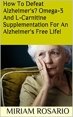 How To Defeat Alzheimer's? Omega-3 And L-Carnitine Supplementation For An Alzheimer's Free...