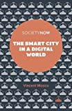 The Smart City in a Digital World (SocietyNow Book Set (2016-2019))