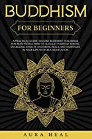 Buddhism for Beginners: A Practical Guide to Core Buddhist Teachings for Busy People. How to Manage Everyday Stress, Overcome Anxiety and Bring Peace and Happiness in Your Life with Zen Meditation