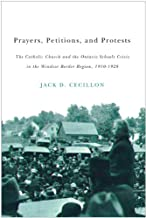 Prayers, Petitions, and Protests: The Catholic Church and the Ontario Schools Crisis in the Windsor Border Region, 1910-1928