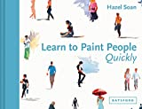 Learn to Paint People Quickly: A practical, step-by-step guide to learning to paint people in watercolour and oils (Learn Quickly) - Hazel Soan
