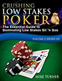 Crushing Low Stakes Poker: The Essential Guide to Dominating Low Stakes Sit 'n Gos, Volume 2: Heads-Up (Crushing Low Stakes Poker: How to Make $1) (English Edition)
