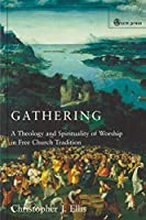 Gathering: A Spirituality And Theology in Free Church Worship
