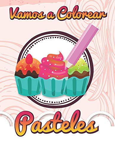 Vamos a Colorear Pasteles: Libro para Colorear Pasteles y Postres ️  ...