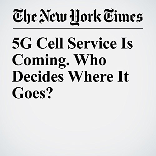 5G Cell Service Is Coming. Who Decides Where It Goes? copertina