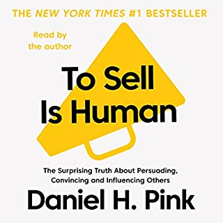 To Sell Is Human     The Surprising Truth about Persuading, Convincing and Influencing Others              By:                                                                                                                                 Daniel H. Pink                               Narrated by:                                                                                                                                 Daniel H. Pink                      Length: 6 hrs and 6 mins     486 ratings     Overall 4.2