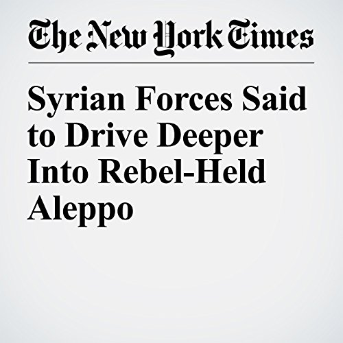 Syrian Forces Said to Drive Deeper Into Rebel-Held Aleppo cover art