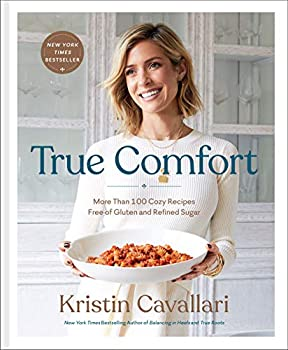 True Comfort  More Than 100 Cozy Recipes Free of Gluten and Refined Sugar  A Gluten Free Cookbook