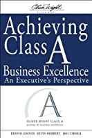 Achieving Class A Business Excellence: An Executive's Perspective (The Oliver Wight Companies)