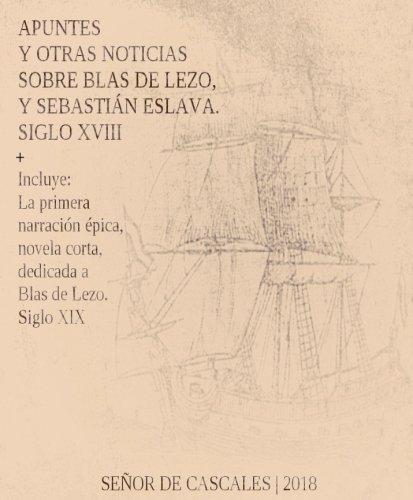 Apuntes y otras noticias sobre Blas de Lezo, y Sebastián Eslava. Siglo XVIII: + La primera narración épica, novela corta, dedicada a Blas de Lezo. Siglo XIX