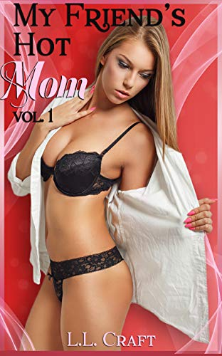 My friend hotmomoffice My Friend Hot Mom Vol 1 3 Full Length Milf Stories My Friend S Hot Mom Kindle Edition By Craft L L Literature Fiction Kindle Ebooks Amazon Com