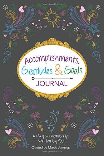 Accomplishments, Gratitudes & Goals Journal: A Magical Manuscript Written by YOU!